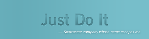 Just do it. Nike.
