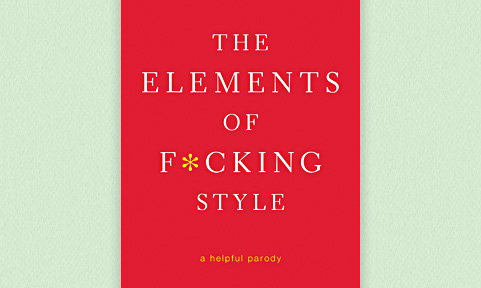 The Elements of Fucking Style. Yes, I said it. Fuck.